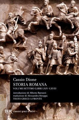 Cassio Dione - Storia romana. Testo greco a fronte. Libri LXIV-LXVII. Vol.7 (2016)