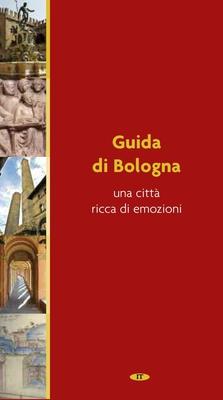 AA. VV. - Guida di Bologna. Una città ricca di emozioni (2012)