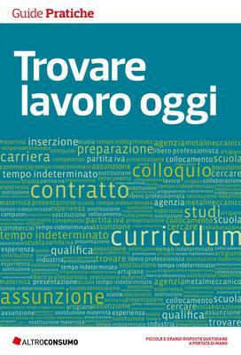 Altroconsumo Edizioni - Trovare lavoro oggi. Consigli e suggerimenti per affrontare al meglio la ...