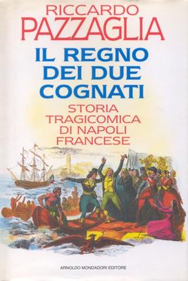 Riccardo Pazzaglia - Il regno dei due cognati. Storia tragicomica di Napoli francese (1993)