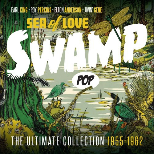 Swamp Pop - Sea Of Love - The Ultimate Collection 1955-1962 (2017)