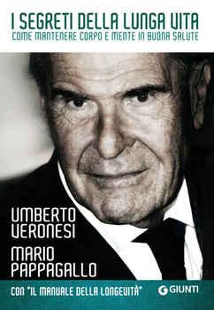 Umberto Veronesi, Mario Pappagallo - I segreti della lunga vita: Come mantenere corpo e mente in buona salute