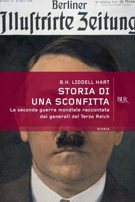 Basil H. Liddell Hart - Storia di una sconfitta. La Seconda guerra mondiale raccontata dai genera...