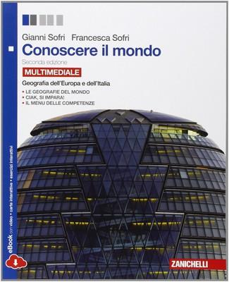 Gianni Sofri, Francesca Sofri - Conoscere il mondo. Geografia dell'Europa e dell'Italia (2014)