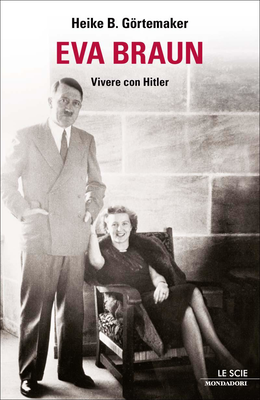Heike B. Görtemaker - Eva Braun. Vivere con Hitler (2011)