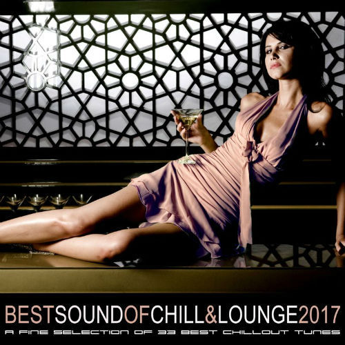 Best Sound Of Chill & Lounge 2017 (33 Chillout Downbeat Songs With Ibiza Mallorca Feeling) (2017)