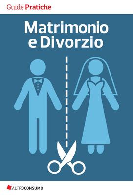 Altroconsumo Edizioni - Matrimonio e Divorzio. Coppie che si uniscono e coppie che si lasciano. T...