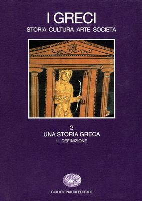 Salvatore Settis - I greci. Storia, cultura, arte, società. Una storia greca. Definizione. Vol. 2...