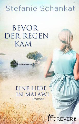 [Roman] Stefanie Schankat - Bevor der Regen kam: Eine Liebe in Malawi