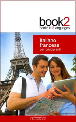 Johannes Schumann - Book2 Italiano - Francese per principianti. Un libro in 2 lingue (2015)