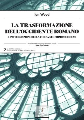 Ian Wood - La trasformazione dell'Occidente romano e l'affermazione della Chiesa nel primo medioe...