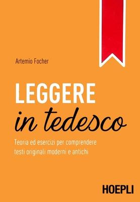 Artemio Focher - Leggere in tedesco. Teoria ed esercizi per comprendere testi originali moderni e...