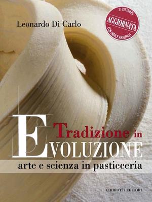 Leonardo Di Carlo - Tradizione in evoluzione. Arte e scienza in pasticceria (2017)