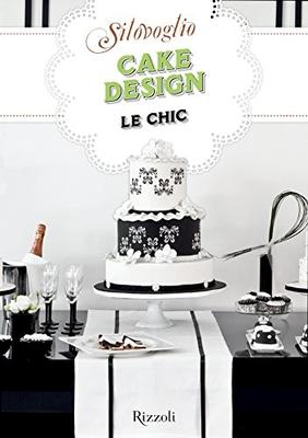 Silovoglio - Cake Design Le Chic. Le migliori ricette di SìLoVoglio (2014)