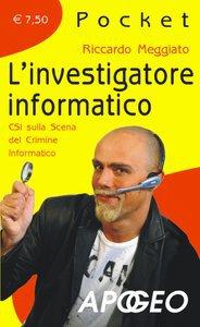 Riccardo Meggiato – L'investigatore informatico
