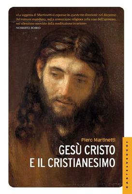 Piero Martinetti - Gesu Cristo e il Cristianesimo (2014)