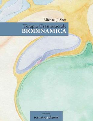 Michael Shea - Terapia craniosacrale biodinamica. Vol.1 (2016)