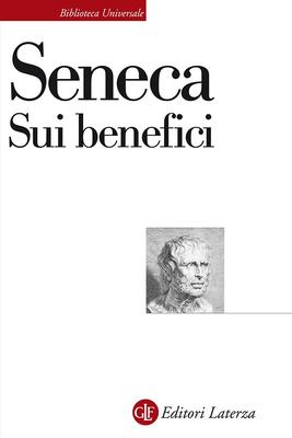 Lucio Anneo Seneca - Sui benefici (2019)