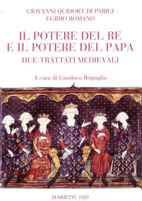 Egidio Romano, Giovanni Da Parigi - Il potere del re e del papa. Due trattati medievali (2009)