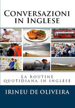 Irineu De Oliveira Jnr - Conversazioni in Inglese. La routine quotidiana in inglese (2014)