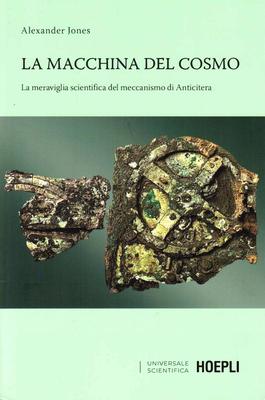 Alexander Jones - La macchina del cosmo. La meraviglia scientifica del meccanismo di Anticitera (...