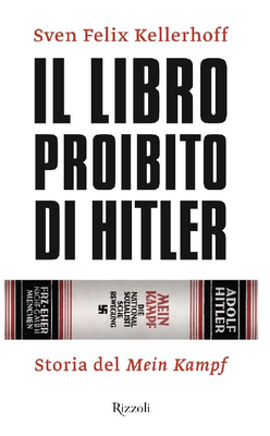 Sven Felix Kellerhoff - Il libro proibito di Hitler. Storia del Mein Kampf (2016)
