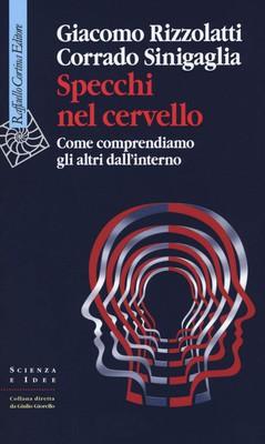 Giacomo Rizzolatti, Corrado Sinigaglia - Specchi nel cervello. Come comprendiamo gli altri dall'i...