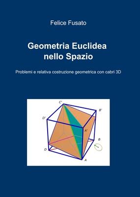 Felice Fusato - Geometria Euclidea nello spazio. Geometria Euclidea nello Spazio by Felice Fusato (2...