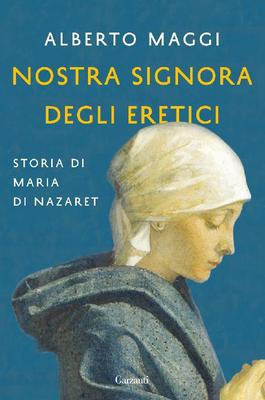 Alberto Maggi - Nostra Signora degli eretici. Storia di Maria di Nazaret (2016)