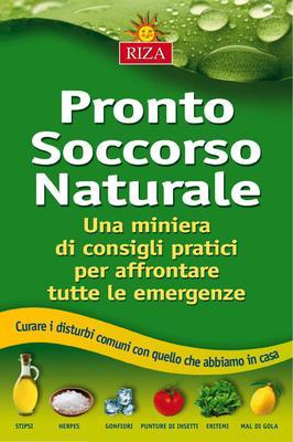 Edizioni Riza - Pronto soccorso naturale. Una miniera di consigli pratici per affrontare tutte le...