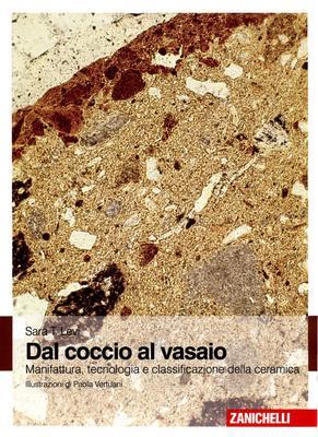 Sara T. Levi - Dal coccio al vasaio. Manifattura, tecnologia e classificazione della ceramica (2010)