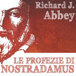 [AUDIOBOOK] Richard J. Abbey - Le profezie di Nostradamus (2012) .mp3 - 64 kbps