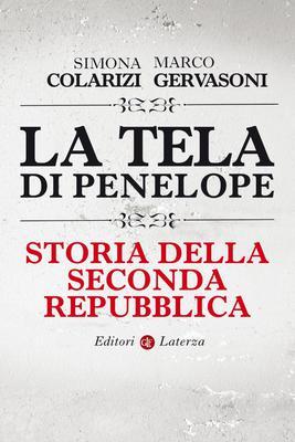 Simona Colarizi, Marco Gervasoni - La tela di Penelope. Storia della seconda Repubblica (2012)