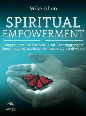 Mike Allen - Spiritual Empowerment. Sviluppa il tuo potere spirituale per raggiungere libertà, au...