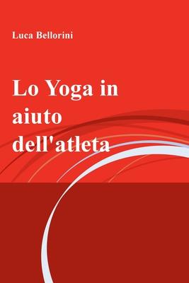 Luca Bellorini - Lo Yoga in aiuto dell'atleta (2018)