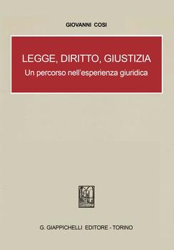 Giovanni Cosi - Legge, diritto, giustizia. Un percorso nell'esperienza giuridica (2013)