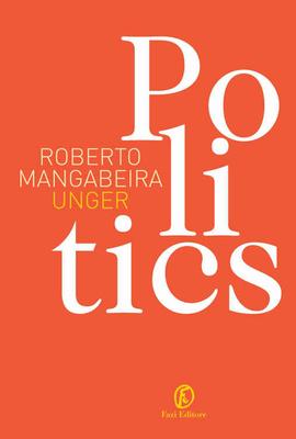Roberto Mangabeira Unger - Politics (2015)