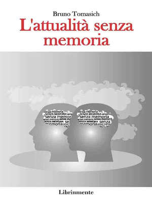 Bruno Tomasich - L'attualità senza memoria (2014)