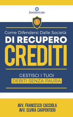 Francesco Cacciola - Come difendersi dalle società di recupero crediti. Gestisci i tuoi debiti se...