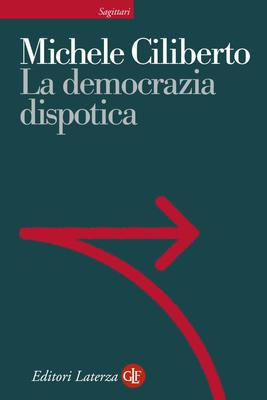 Michele Ciliberto - La democrazia dispotica (2011)