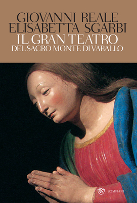 Giovanni Reale, Elisabetta Sgarbi - Il gran teatro Sacro Monte di Varallo. Ediz. illustrata (2010)