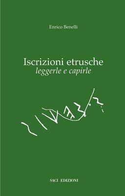 Enrico Benelli - Iscrizioni etrusche. Leggerle e capirle (2006)