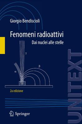Giorgio Bendiscioli - Fenomeni radioattivi. Dai nuclei alle stelle. 2a edizione (2013)