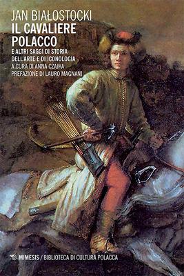 Jan Bialostocki  - Il Cavaliere polacco e altri saggi di storia dell'arte e di iconologia (2015)