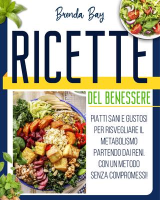 Brenda Bay - Ricette del benessere. Piatti sani e gustosi per risvegliare il metabolismo (2021)