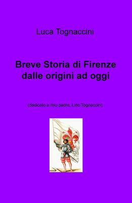 Luca Tognaccini - Breve storia di Firenze dalle origini ad oggi (2018)
