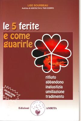 Bourbeau Lise - Le 5 ferite e come guarirle. Rifiuto, abbandono, ingiustizia, umiliazione, tradim...