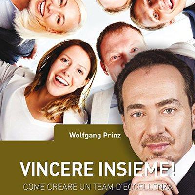 [AUDIOBOOK] Wolfgang Prinz - Vincere insieme! Come creare un team d'eccellenza (2017) .mp3 - 64 kbps