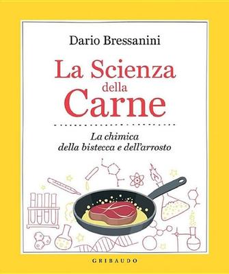 Dario Bressanini - La scienza della carne. La chimica della bistecca e dell'arrosto (2016)