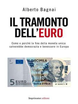 Alberto Bagnai  - Il tramonto dell'euro. Come e perché la fine della moneta unica salverebbe democra...